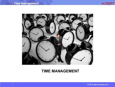 © 2015 albert-learning.com Time management TIME MANAGEMENT.