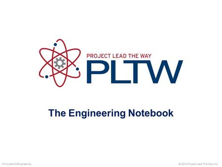 The Engineering Notebook © 2012 Project Lead The Way, Inc.Principles Of Engineering.