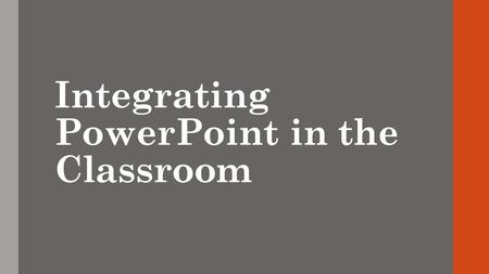 Integrating PowerPoint in the Classroom. Schedule of Activities Day 1 9-11 : Introduction/Demonstration (breaks as needed) 11-12 : Lunch 12-12:30 : Review/Questions.