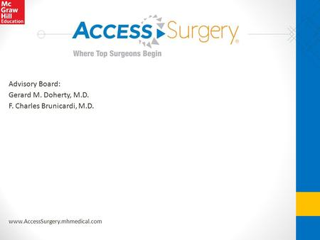 Www.AccessSurgery.mhmedical.com Advisory Board: Gerard M. Doherty, M.D. F. Charles Brunicardi, M.D.