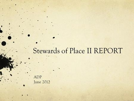 "Stewards of Place II REPORT ADP June 2012. Institutional Stewards of Place ""From their earliest days, state colleges and universities have diligently."