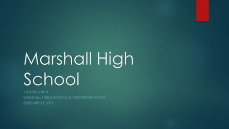 Marshall High School 1 HOUR LUNCH MARSHALL PUBLIC SCHOOL BOARD PRESENTATION FEBRUARY 17, 2015.