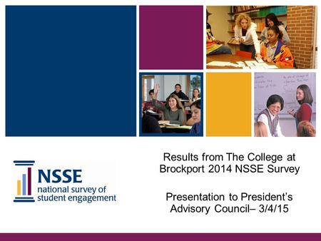 Results from The College at Brockport 2014 NSSE Survey Presentation to President's Advisory Council– 3/4/15.