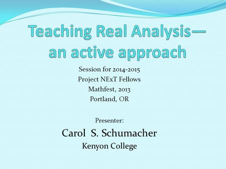 Session for 2014-2015 Project NExT Fellows Mathfest, 2013 Portland, OR Presenter: Carol S. Schumacher Kenyon College.