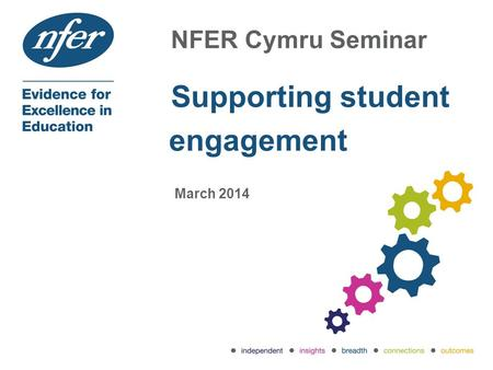 NFER Cymru Seminar Supporting student engagement March 2014.