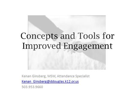 Concepts and Tools for Improved Engagement Kenan Ginsberg, MSW, Attendance Specialist 503.953.9660.