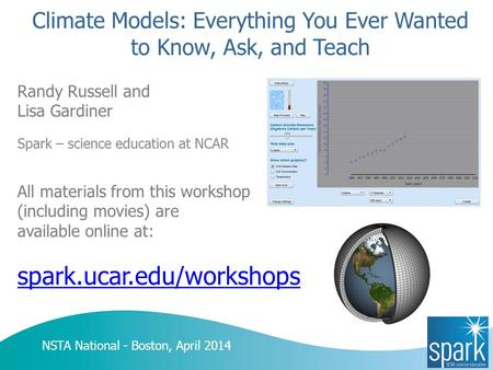 Climate Models: Everything You Ever Wanted to Know, Ask, and Teach Randy Russell and Lisa Gardiner Spark – science education at NCAR All materials from.