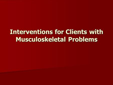 Interventions for Clients with Musculoskeletal Problems.