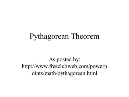 Pythagorean Theorem As posted by:  oints/math/pythagorean.html.