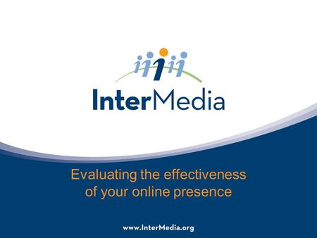 Evaluating the effectiveness of your online presence.