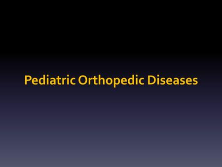 Pediatric Orthopedic Diseases. Categories Congenital Developmental Neuromuscular Metabolic Acquired : inflammatory infection trauma tumor.