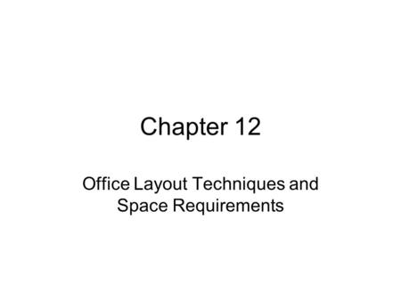 Chapter 12 Office Layout Techniques and Space Requirements.