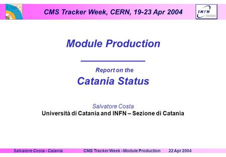 CMS Tracker Week, CERN, 19-23 Apr 2004 22 Apr 2004CMS Tracker Week - Module ProductionSalvatore Costa - Catania Module Production ___________ Report on.