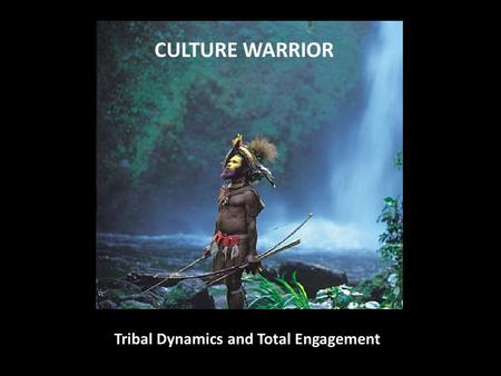 CULTURE WARRIOR Tribal Dynamics and Total Engagement.