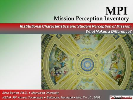 MPI Mission Perception Inventory Institutional Characteristics and Student Perception of Mission: What Makes a Difference? Ellen Boylan, Ph.D. ● Marywood.