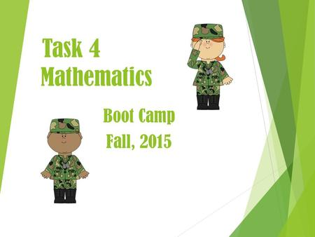Task 4 Mathematics Boot Camp Fall, 2015. Components of Task 4 Context for Learning  Choose a class and complete a Context for Learning template for Mathematics.