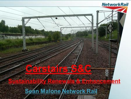 Carstairs S&C Sustainability Renewals & Enhancement Sean Malone Network Rail.