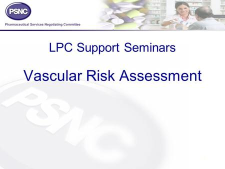 1 LPC Support Seminars Vascular Risk Assessment. <strong>2</strong> Introductions… Alastair Buxton Head of NHS Services Mike Dent Head of Finance Mike King Head of LPC.