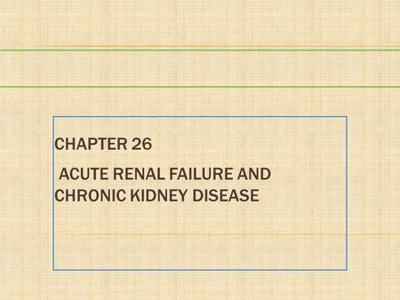 CHAPTER 26 ACUTE RENAL FAILURE AND CHRONIC KIDNEY DISEASE.