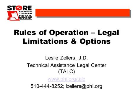 Rules of Operation – Legal Limitations & Options Leslie Zellers, J.D. Technical Assistance Legal Center (TALC)  510-444-8252;