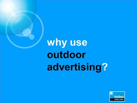 Why use outdoor advertising?. Introduction The following slides are not intended to be sequential They represent a selection of perspectives which you.