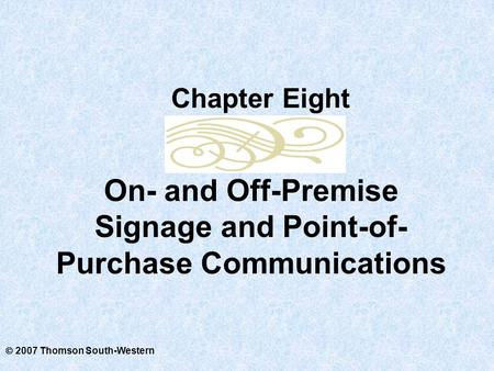  2007 Thomson South-Western On- and Off-Premise Signage and Point-of- Purchase Communications Chapter Eight.
