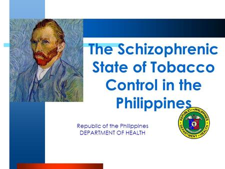 Republic of the Philippines DEPARTMENT OF HEALTH The Schizophrenic State of Tobacco Control in the Philippines.