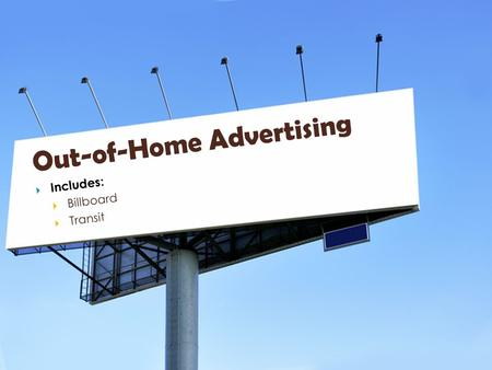 Out-of-Home Advertising  Includes:  Billboard  Transit.