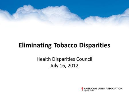 Eliminating Tobacco Disparities Health Disparities Council July 16, 2012.