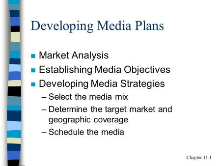 Developing Media Plans n Market Analysis n Establishing Media Objectives n Developing Media Strategies –Select the media mix –Determine the target market.