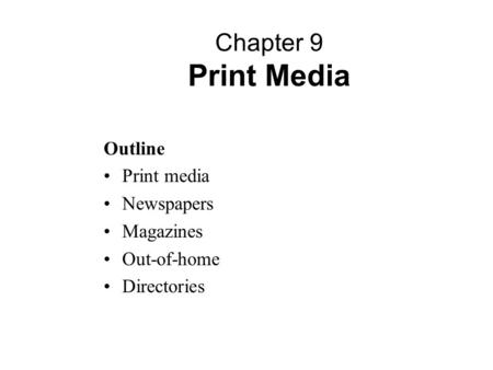 Chapter 9 Print Media Outline Print media Newspapers Magazines