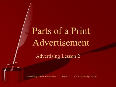 Advertising & Sales Promotions Oates Lake Travis High School Parts of a Print Advertisement Advertising Lesson 2.