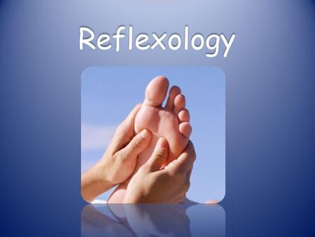 Reflexology. Different areas on the feet and hands correspond to organs of the body. Reflexology: The therapy stimulates the nerve connection. We can.