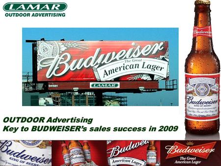 OUTDOOR Advertising Key to BUDWEISER's sales success in 2009.