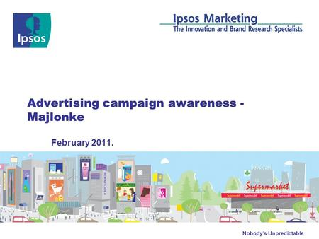 Nobody's Unpredictable Advertising campaign awareness - Majlonke February 2011.