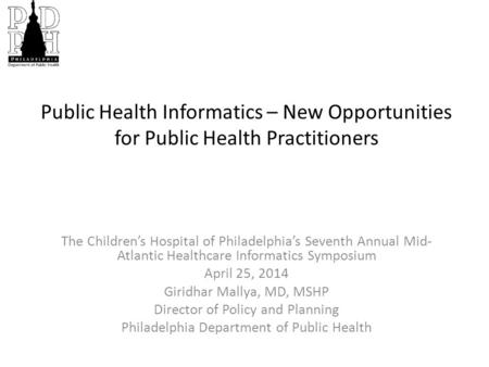 Public Health Informatics – New Opportunities for Public Health Practitioners The Children's Hospital of Philadelphia's Seventh Annual Mid- Atlantic Healthcare.