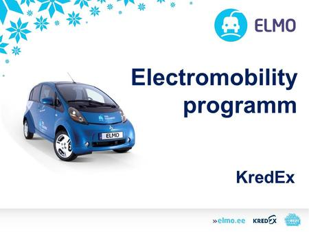 Electromobility programm KredEx. Under the jurisdiction of the Ministry of Economic Affairs and Communications Founded in 2001 Guarantees, loans, grants.