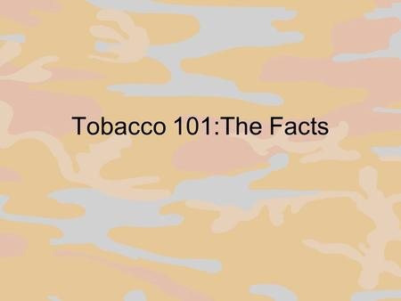 Tobacco 101:The Facts. National Cigarette smoking is the leading cause of preventable death in the United States and produces substantial health-related.