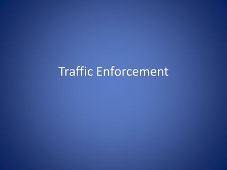 Traffic Enforcement. Categories of Violations Infractions Misdemeanors Felonies Document Violations Equipment Violations Moving Violations.
