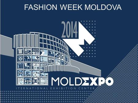 FASHION WEEK MOLDOVA. Moldova Fashion Week is the sole international exhibition project dedicated to the fashion industry in Moldova. It consists of:
