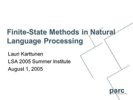 Finite-State Methods in Natural Language Processing Lauri Karttunen LSA 2005 Summer Institute August 1, 2005.