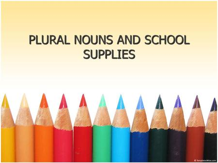 PLURAL NOUNS AND SCHOOL SUPPLIES