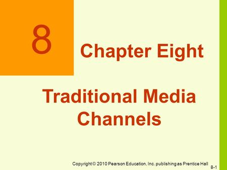 Copyright © 2010 Pearson Education, Inc. publishing as Prentice Hall 8-1 8 Chapter Eight Traditional Media Channels.