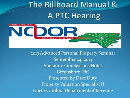 2013 Advanced Personal Property Seminar September 24, 2013 Sheraton Four Seasons Hotel Greensboro, NC Presented by Dave Duty Property Valuation Specialist.