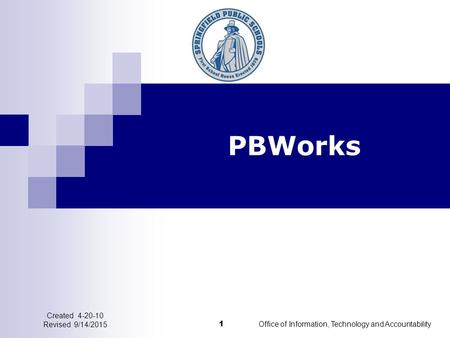 PBWorks 1 Office of Information, Technology and Accountability Created 4-20-10 Revised 9/14/2015.