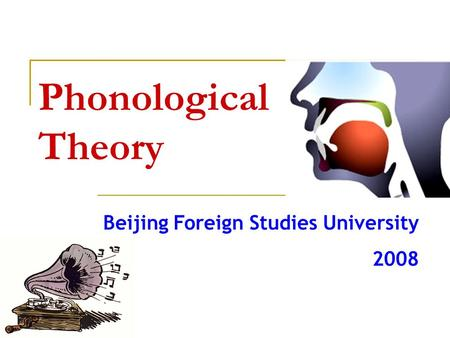 Phonological Theory Beijing Foreign Studies University 2008.