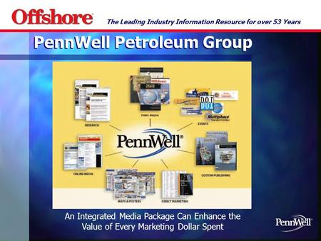 The Leading Industry Information Resource for over 53 Years An Integrated Media Package Can Enhance the Value of Every Marketing Dollar Spent PennWell.