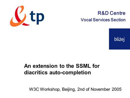 W3C Workshop, Beijing, 2nd of November 2005 An extension to the SSML for diacritics auto-completion R&D Centre Vocal Services Section.