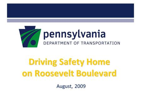 Www.dot.state.pa.us Driving Safety Home on Roosevelt Boulevard August, 2009.