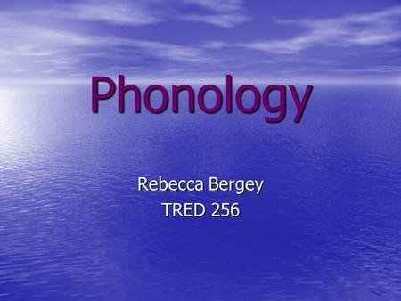 Phonology Rebecca Bergey TRED 256. What is the difference? Share your ideas with a partner. Phonetics Phonology The study of speech sounds. The study.